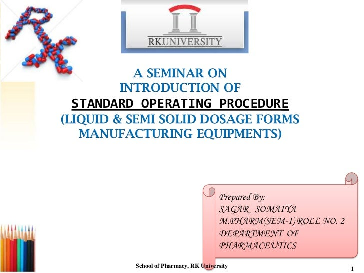 A SEMINAR ON        INTRODUCTION OF STANDARD OPERATING PROCEDURE(LIQUID & SEMI SOLID DOSAGE FORMS   MANUFACTURING EQUIPMEN...
