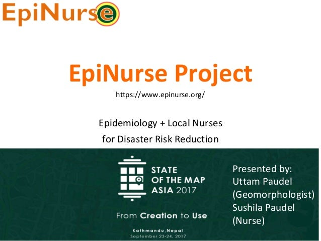 EpiNurse	Project Epidemiology	+	Local	Nurses for	Disaster	Risk	Reduction Presented	by: Uttam	Paudel (Geomorphologist) Sush...