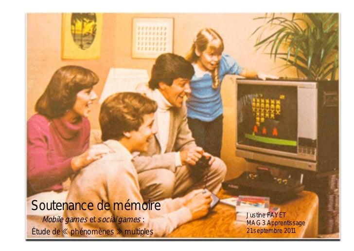 Soutenance de mémoire                                    Justine FAYET   Mobile games et social games :   MAG 3 Apprentiss...