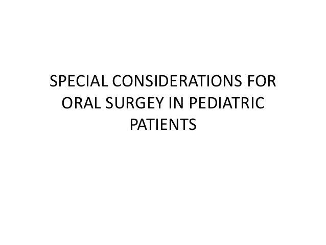 SPECIAL CONSIDERATIONS FOR ORAL SURGEY IN PEDIATRIC PATIENTS