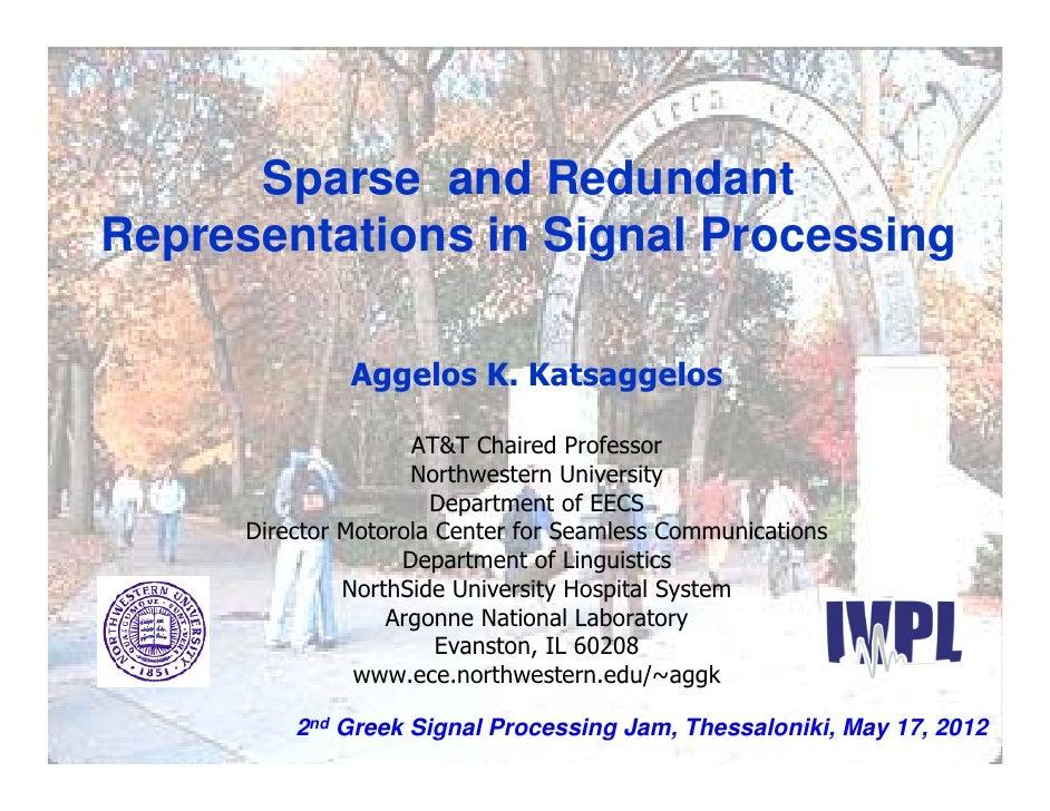 Sparse and RedundantRepresentations in Signal Processing               Aggelos K. Katsaggelos                     AT&T Cha...