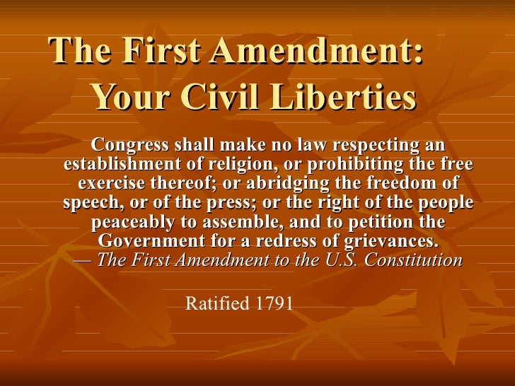 The First Amendment: Your Civil Liberties Congress shall make no law respecting an establishment of religion, or prohibiti...