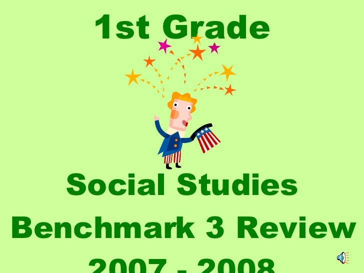 1st Grade Social Studies Benchmark 3 Review 2007 - 2008