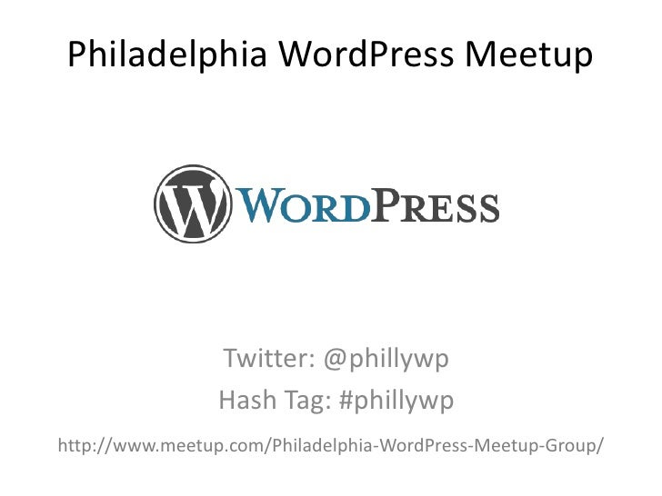 Philadelphia WordPress Meetup<br />Twitter: @phillywp<br />Hash Tag: #phillywp<br />http://www.meetup.com/Philadelphia-Wor...