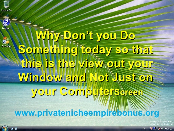 Why Don't you Do Something today so that this is the view out your  Window and Not Just on your Computer  Screen www.priva...