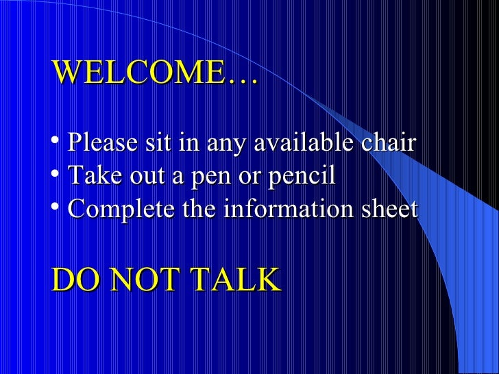 <ul><li>WELCOME… </li></ul><ul><li>Please sit in any available chair </li></ul><ul><li>Take out a pen or pencil </li></ul>...