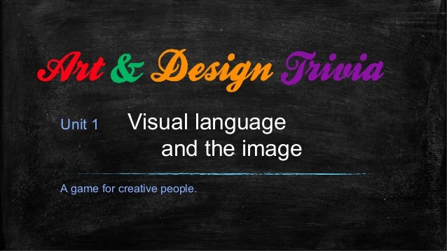 Unit 1 Visual language and the image A game for creative people.