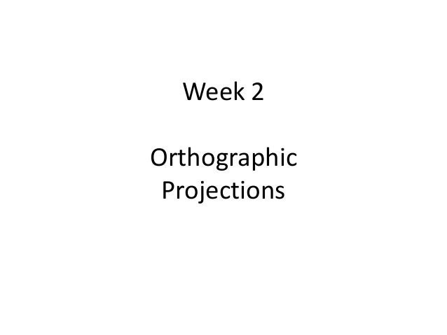 Week 2 Orthographic Projections
