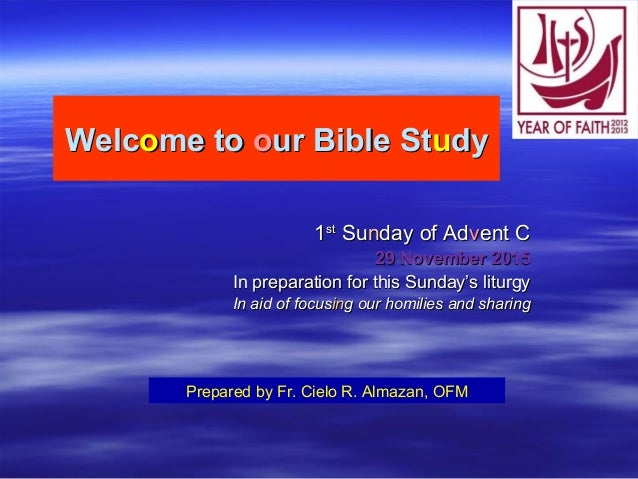 WelcWelcoome tome to oour Bible Stur Bible Stuudydy 11stst SuSunnday of Adday of Advvent Cent C 29 November 201529 Novembe...
