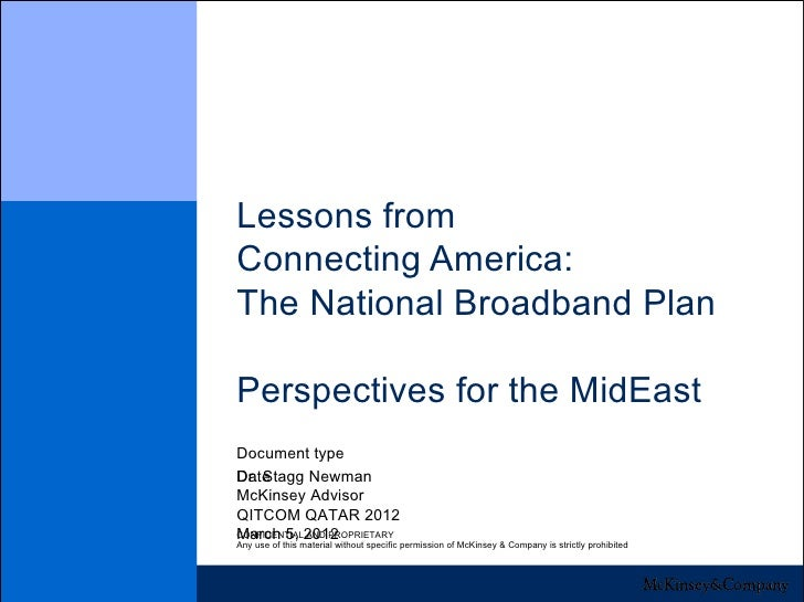 Lessons fromConnecting America:The National Broadband PlanPerspectives for the MidEastDocument typeDr. Stagg NewmanDateMcK...
