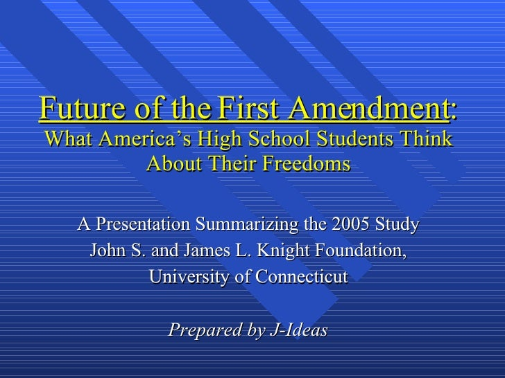 Future of the First Amendment : What America's High School Students Think About Their Freedoms A Presentation Summarizing ...