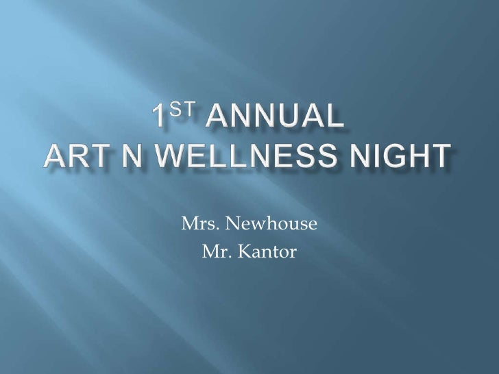 1st ANNUAL ART N WELLNESS NIGHT <br />Mrs. Newhouse<br />Mr. Kantor<br />