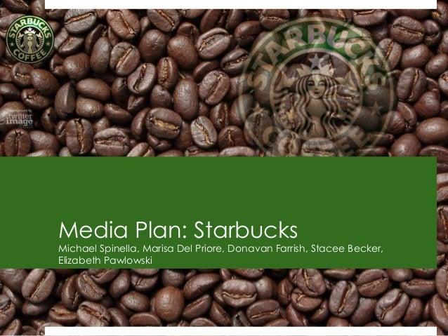 Media Plan: StarbucksMichael Spinella, Marisa Del Priore, Donavan Farrish, Stacee Becker,Elizabeth Pawlowski              ...