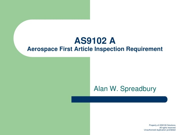 AS9102 A Aerospace First Article Inspection Requirement                           Alan W. Spreadbury                      ...