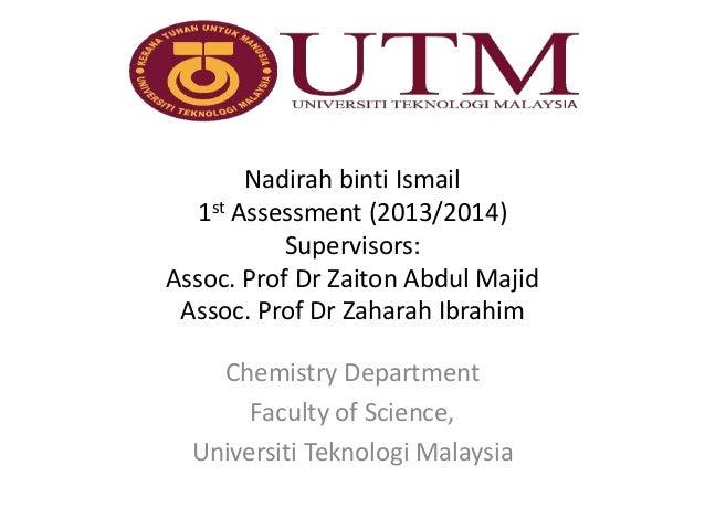 Nadirah binti Ismail 1st Assessment (2013/2014) Supervisors: Assoc. Prof Dr Zaiton Abdul Majid Assoc. Prof Dr Zaharah Ibra...
