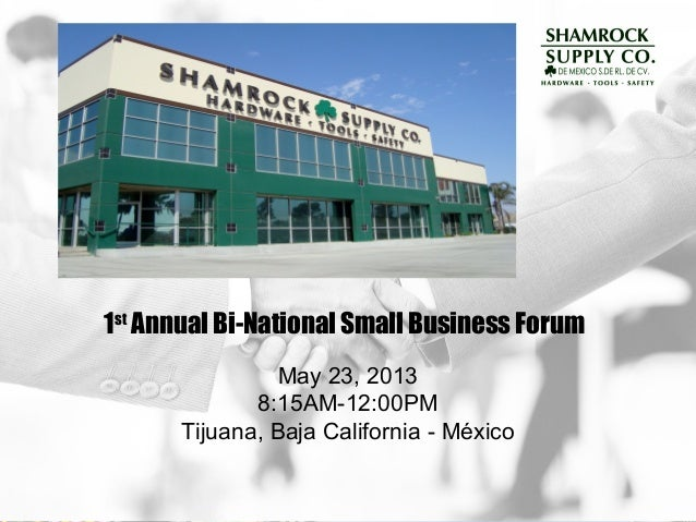 1stAnnual Bi-National Small Business ForumMay 23, 20138:15AM-12:00PMTijuana, Baja California - México
