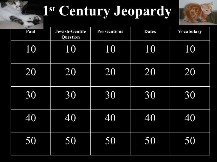 1 st  Century Jeopardy Paul Jewish-Gentile Question Persecutions Dates Vocabulary 10 10 10 10 10 20 20 20 20 20 30 30 30 3...