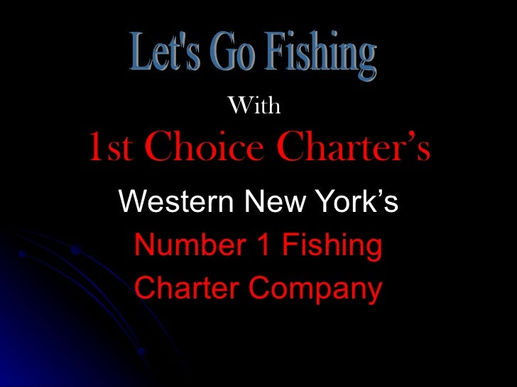 With   1st Choice Charter's Western New York's Number 1 Fishing Charter Company Let's Go Fishing