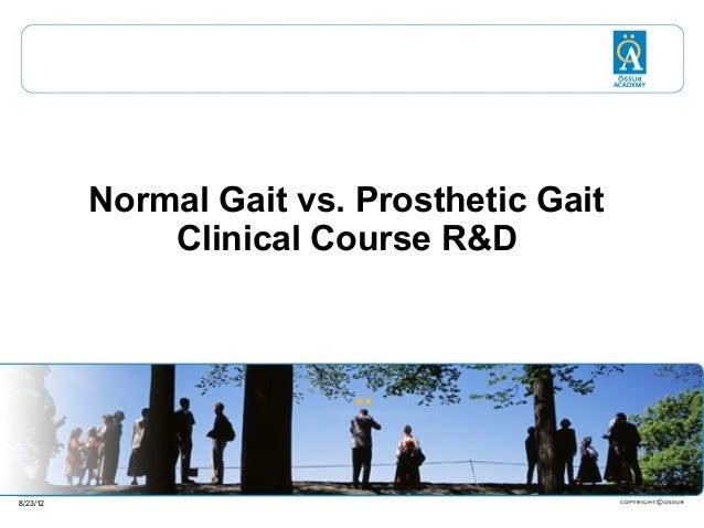 Normal Gait vs. Prosthetic Gait Clinical Course R&D  8/23/12
