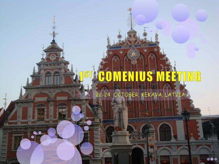 1 ST  COMENIUS MEETING LATVIA