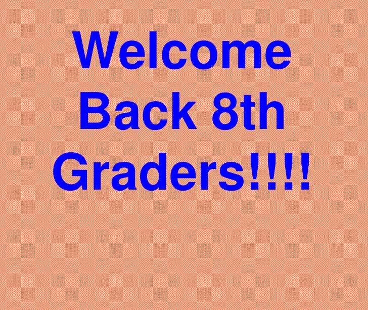 Welcome Back 8th Graders!!!!<br />
