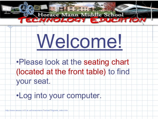 Welcome! •Please look at the seating chart (located at the front table) to find your seat. •Log into your computer. http:/...