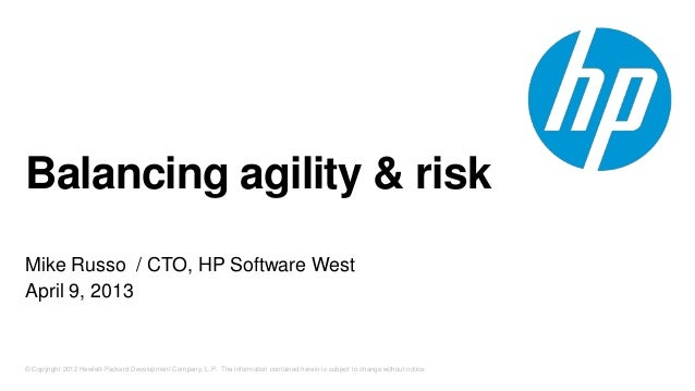 Balancing agility & riskMike Russo / CTO, HP Software WestApril 9, 2013© Copyright 2012 Hewlett-Packard Development Compan...