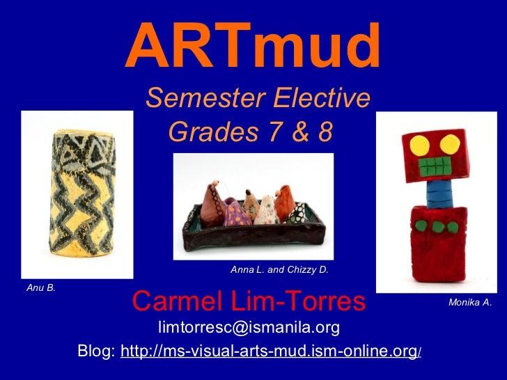ARTmud                  Semester Elective                   Grades 7 & 8                             Anna L. and Chizzy D....
