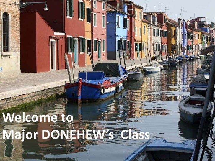 Benvenuti and Welcome to Mrs.          Catena's ClassWelcome toMajor DONEHEW's Class
