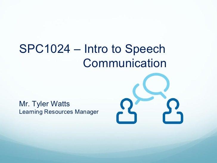 SPC1024 – Intro to Speech          CommunicationMr. Tyler WattsLearning Resources Manager