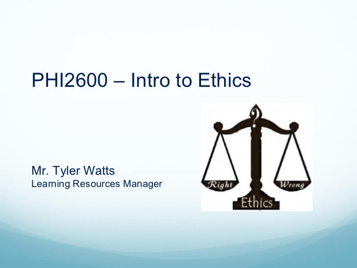 PHI2600 – Intro to EthicsMr. Tyler WattsLearning Resources Manager