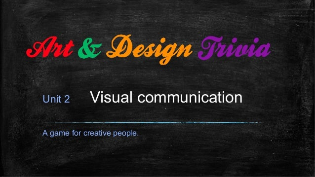 Unit 2 Visual communication A game for creative people.