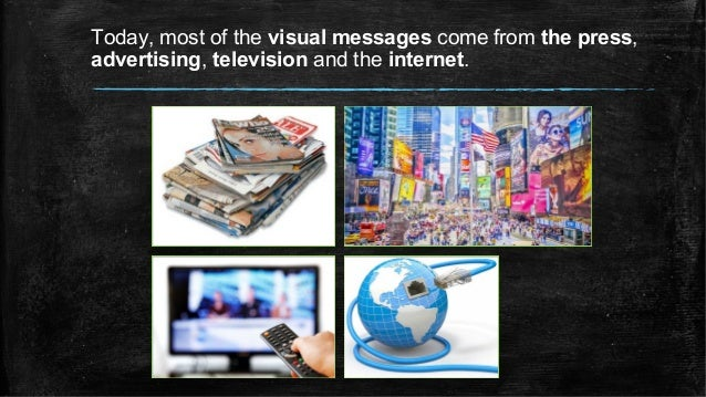 Today, most of the visual messages come from the press, advertising, television and the internet.