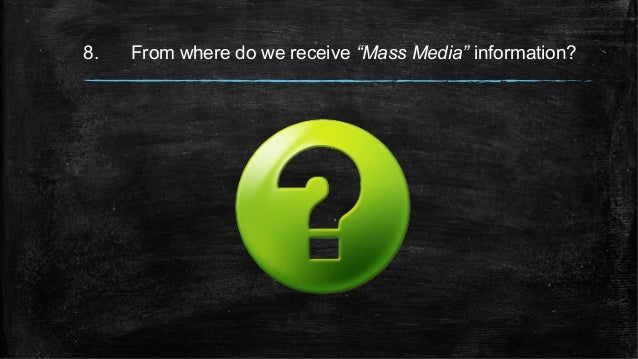 """8. From where do we receive """"Mass Media"""" information?"""