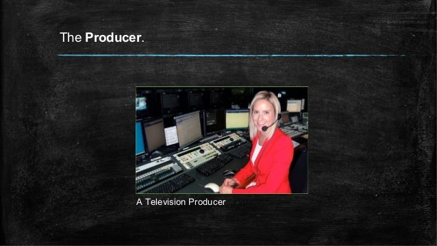 The Producer. A Television Producer