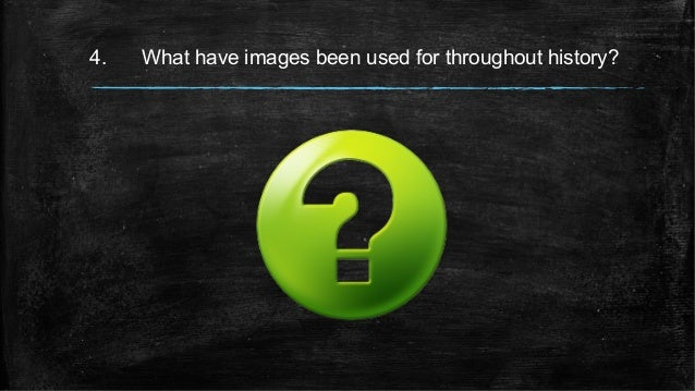 4. What have images been used for throughout history?