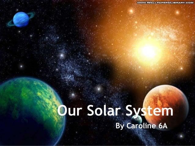 Our Solar System By Caroline 6A