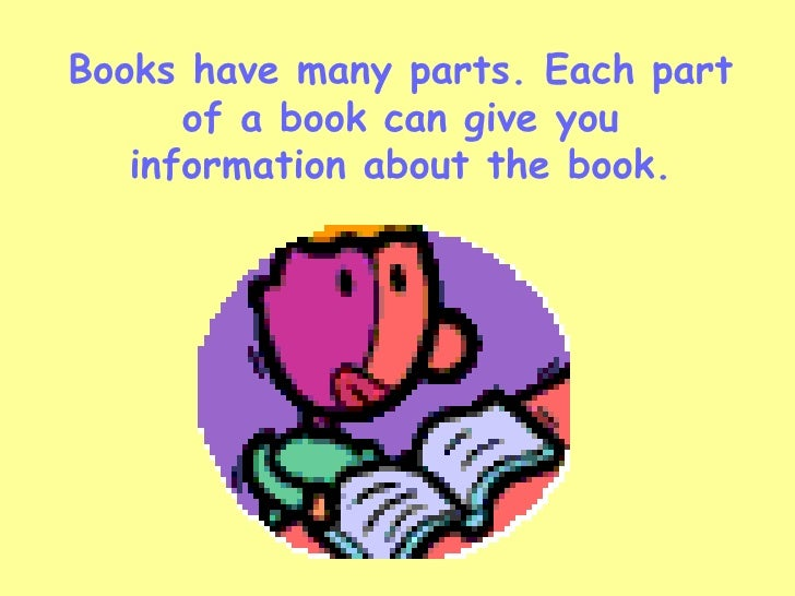 Books have many parts. Each part of a book can give you information about the book.