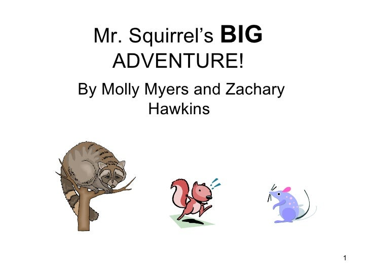 Mr. Squirrel's  BIG  ADVENTURE! By Molly Myers and Zachary Hawkins