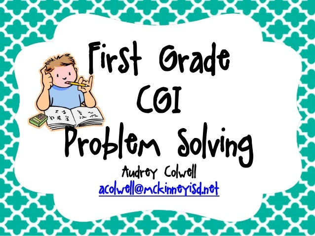 First Grade CGI Problem Solving Audrey Colwell acolwell@mckinneyisd.net