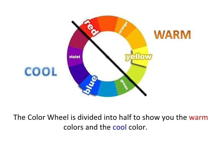 The Color Wheel is divided into half to show you the  warm  colors and the  cool  color.