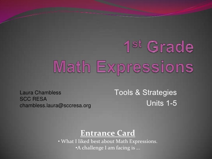 1st Grade Math Expressions<br />Tools & Strategies<br />Units 1-5<br />Laura Chambless<br />SCC RESA<br />chambless.laura@...