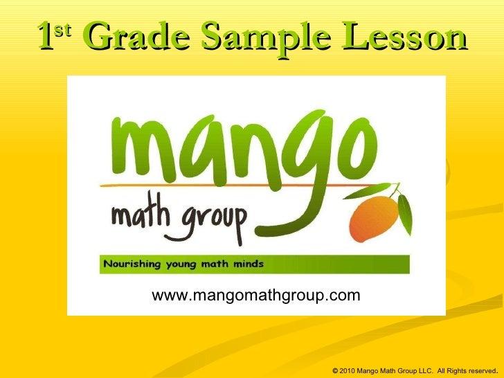 www.mangomathgroup.com   ©  2010 Mango Math Group LLC.  All Rights reserved . 1 st  Grade Sample Lesson