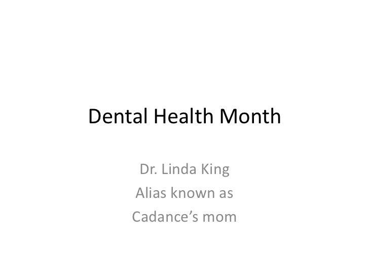 Dental Health Month     Dr. Linda King    Alias known as    Cadance's mom