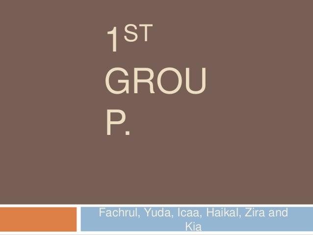 1ST  GROU  P.  Fachrul, Yuda, Icaa, Haikal, Zira and  Kia