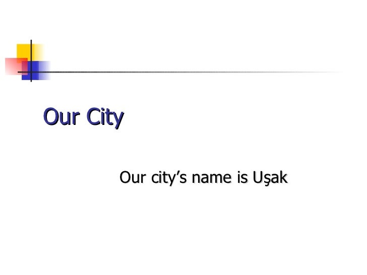 Our City Our city's name is Uşak