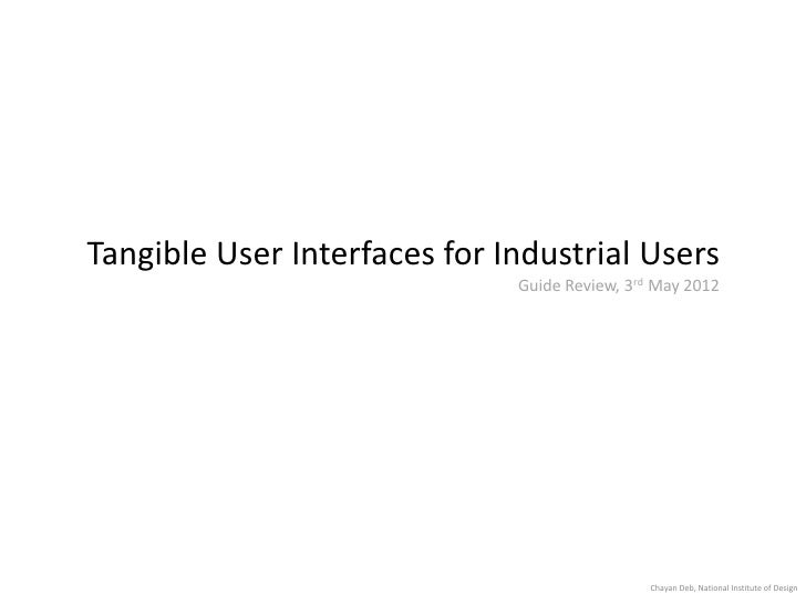 Tangible User Interfaces for Industrial Users                              Guide Review, 3rd May 2012                     ...