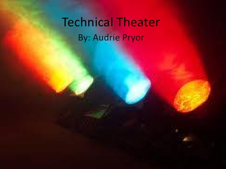 Technical Theater  By: Audrie Pryor