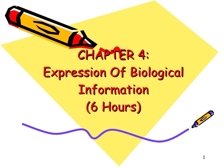CHAPTER 4: Expression Of Biological Information (6 Hours)