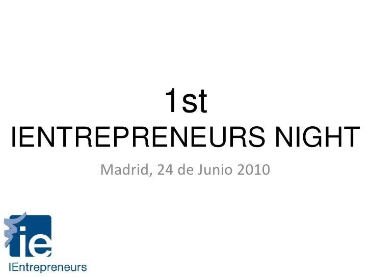 1stIENTREPRENEURS NIGHT<br />Madrid, 24 de Junio 2010<br />